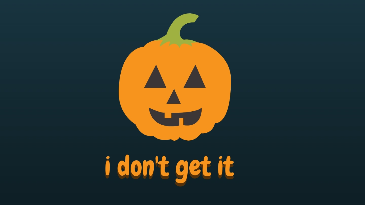 I don't get Halloween